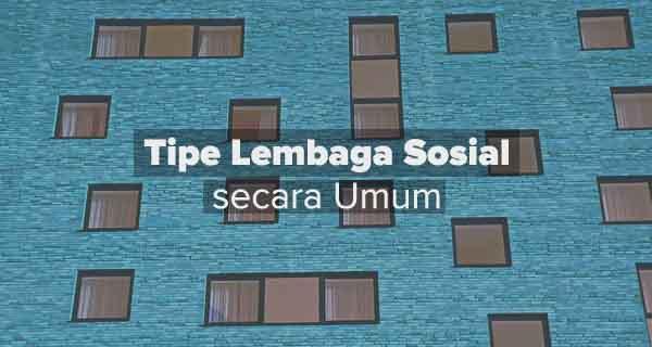 Tipe Lembaga Sosial secara Umum