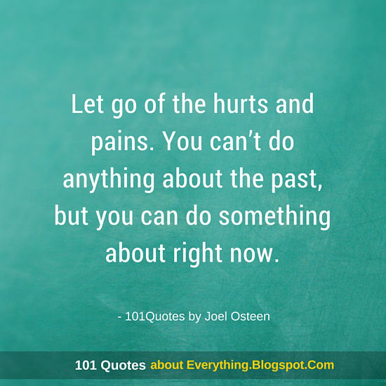 Let Go Of The Hurts And Pains Joel Osteen Quotes 101 Quotes