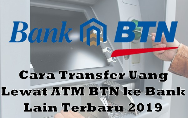 Cara Transfer Uang Lewat ATM BTN ke Bank Lain Cara Transfer Uang Lewat ATM BTN ke Bank Lain Terbaru 2019