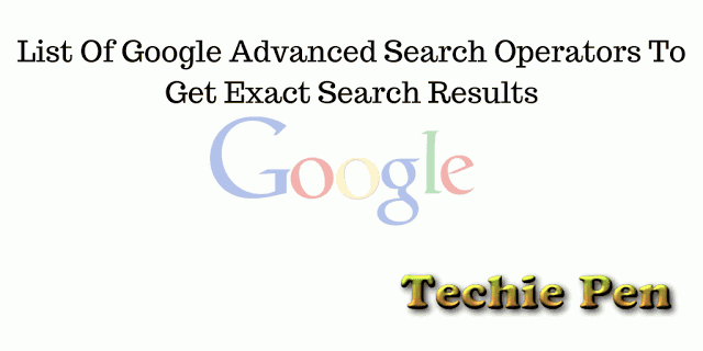 List Of Google Advanced Search Operators To Get Exact Results