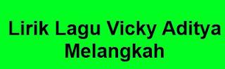 Lirik Lagu Vicky Aditya - Melangkah