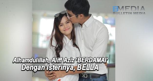 Alhamdulillah, Aliff Aziz 'BERDAMAI' Dengan Isterinya, BELLA