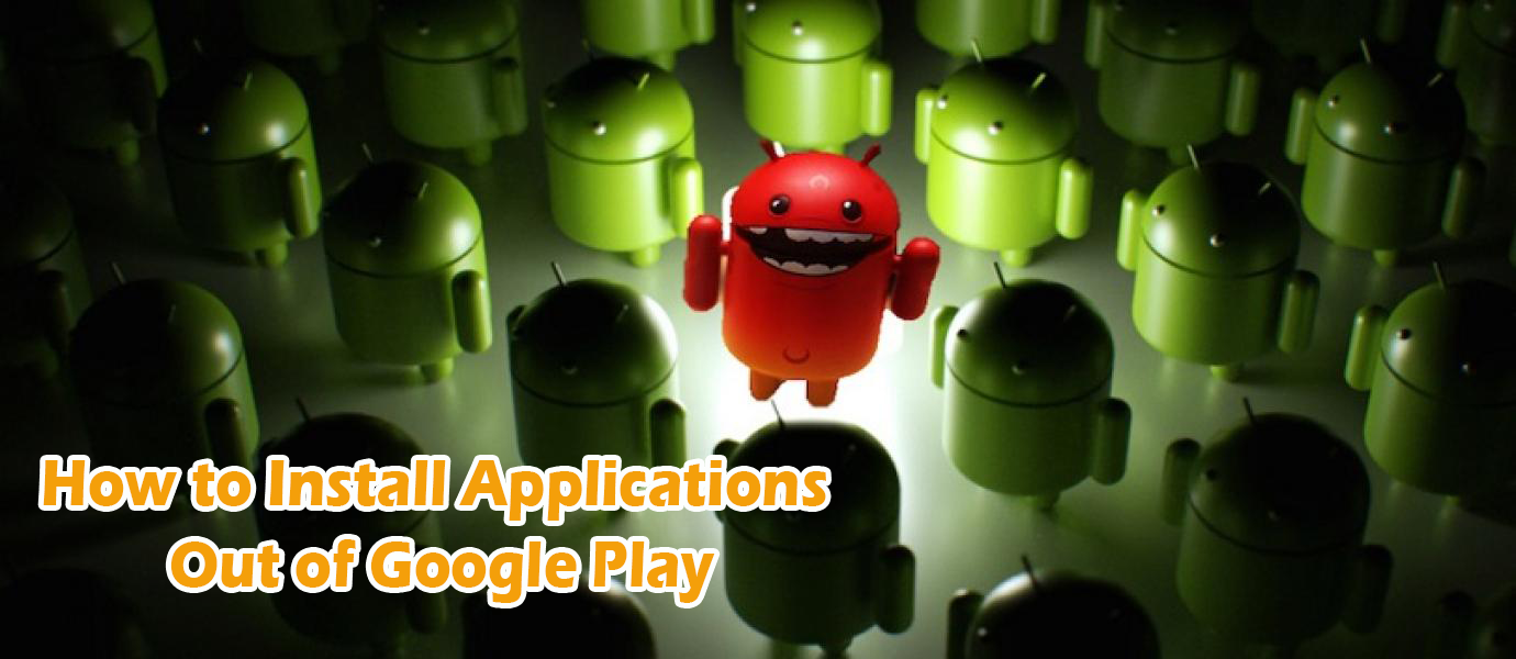 How to Install Applications Out of Google Play