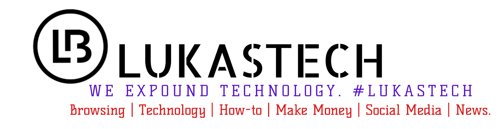 Lukastech Blog — We Expound Technology
