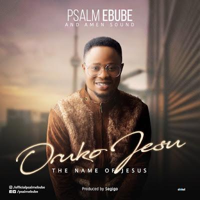 Psalm Ebube. Revealing Jesus. Oruko Jesu