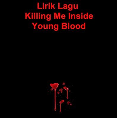 Lirik Lagu Killing Me Inside - Young Blood