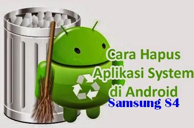2 Cara Menghapus Aplikasi Pada Samsung Galaxy S4