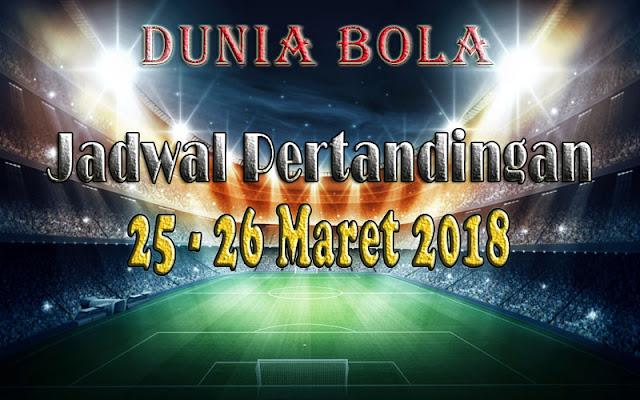 Jadwal Pertandingan Sepak Bola Tanggal 25 - 26 Maret 2018