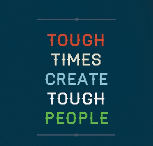 Book of Quotes: Tough times create tough people.