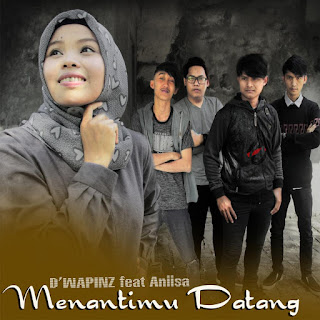 D'wapinz Band - Menantimu Datang (feat. Aniisa) MP3