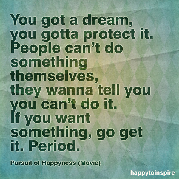 Go For It Quotes: Happy To Inspire: Quote Of The Day: You Got A Dream, Go Get It