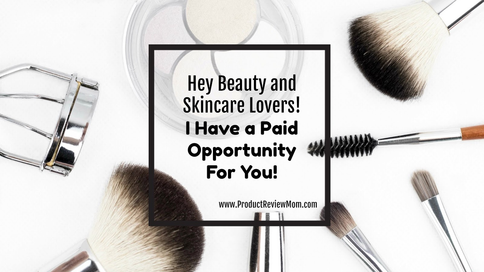 Hey Beauty and Skincare Lovers!  I Have a Paid Opportunity For You!  via  www.productreviewmom.com