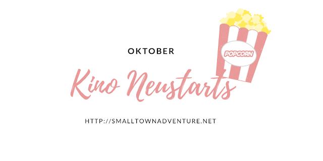 Kino Neustarts Oktober, Kino Zeit, Filmblogger, Neue Filme im Kino, Oktober Neustarts