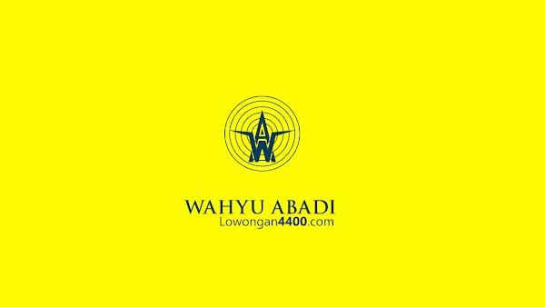 Lowongan Kerja PT Wahyu Abadi 2019