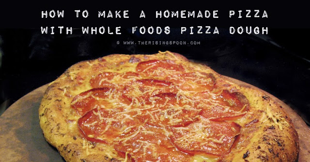 How to Make a Homemade Pizza with Whole Foods Pizza Dough | www.therisingspoon.com
