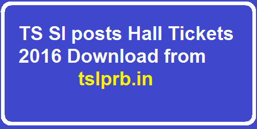 TS SI Posts Hall Tickets Download from tslprb.in: TSLPRB TEST SI 2016 Hall Tickets : tslprb.in SI Hall Tickets Download: The TSLPRB ( Telangana State Level Police Recruitment Board) has issued a notification on 06-02-2016 for the recruitment of SCT SI (Civil/AR/SAR/TSSP) in Police Department,SI(Men) in SPF Department and SFO in TS Disater Response and fire services department for which online applications were received during 10-02-2016. The Preliminary written Test will be held on 17-04-2016(sunday) from 10:00 AM to 1:00 PM at the district head quarters/towns/cities in the entire Telangana State.