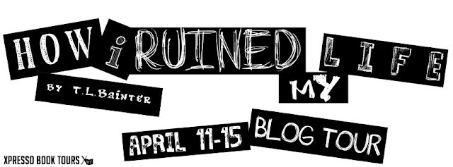 Blog Tour: How I Ruined My Life by T. L. Bainter