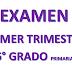 EXAMEN PRIMER TRIMESTRE 6° PRIMARIA CICLO ESCOLAR 2018-2019.