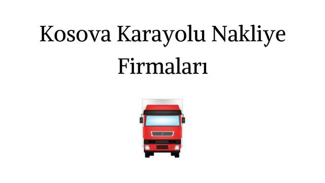 Kosova Karayolu Nakliye Firmaları