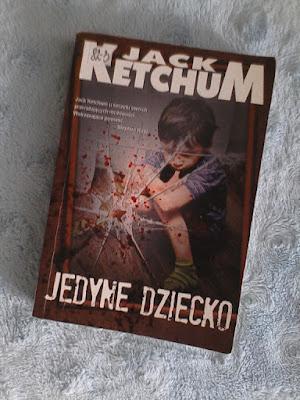 """Jack Ketchum - """"Jedyne dziecko"""""""