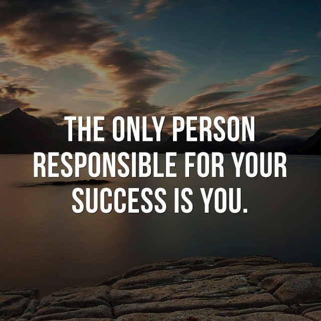The only person responsible for your success is you! - Beautiful Inspirational Quotes