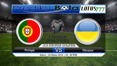 Prediksi Portugal vs Ukraina 23 Maret 2019