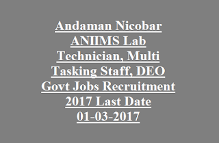 Andaman Nicobar ANIIMS Lab Technician, Multi Tasking Staff, DEO Govt Jobs Recruitment 2017 Last Date 01-03-2017