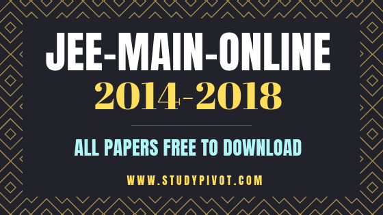 JEE MAIN 2014, 2015, 2016, 2017, 2018 ONLINE PAPERS WITH ANSWERS AND SOLUTIONS free pdf download