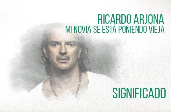 Mi Novio Se Está Poniendo Vieja significado de la canción Ricardo Arjona.