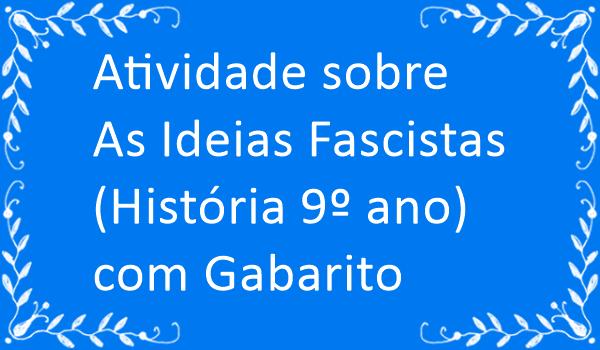 atividade-sobre-as-ideias-fascistas-historia-9-ano-com-gabarito