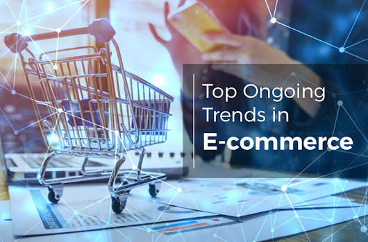 Top Ongoing Trends in Ecommerce