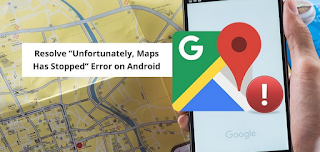 Cara Mengatasi Error Unfortunately, Maps has stopped Error di Android