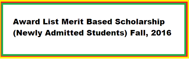 Award List Merit Based Scholarship (Newly Admitted Students) Fall, 2016
