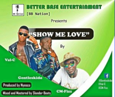 MUSIC: Show Me Love by Gentleskido Ft Val-C X Cm Fizz