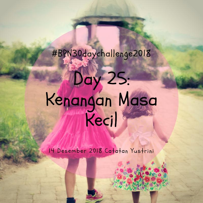 Day 25: Kenangan Masa Kecil
