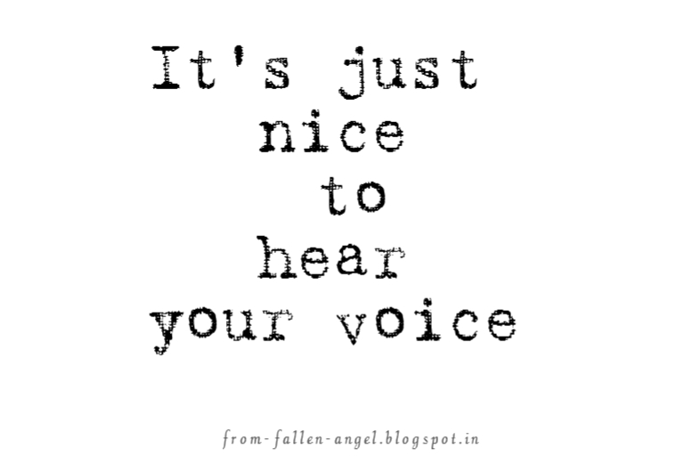 Fallen Angel: It's just nice to hear your voice