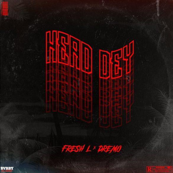 [Music] Fresh L ft. Dremo – Head Dey