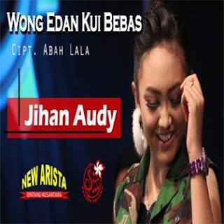Lirik Lagu Wong Edan Kuwi Bebas - Jihan Audi feat Nella Kharisma dan Via Vallen dari album Best New Arista Ta'sunduk Jozz!!, download album dan video mp3 terbaru 2018 gratis