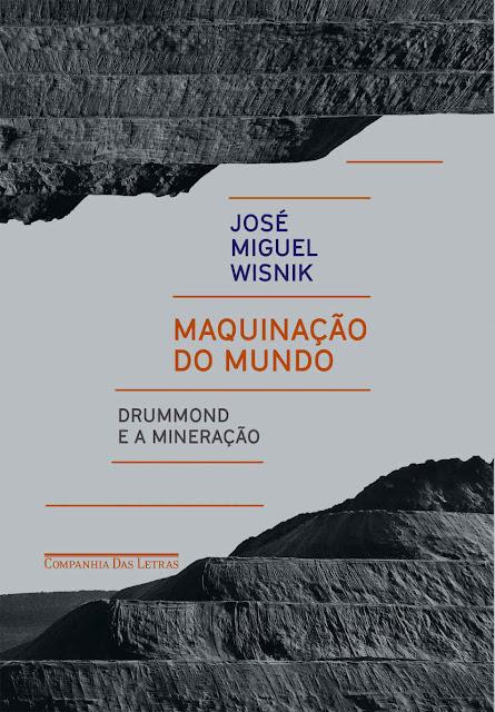 Maquinação do mundo Drummond e a mineração - José Miguel Wisnik