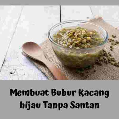 Membuat bubur kacang hijau tanpa santan