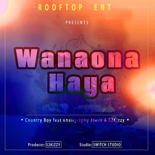 Download Mp3 | Country Boy ft Khaligraph Jones & S2Kizzy - Wanaona Haya