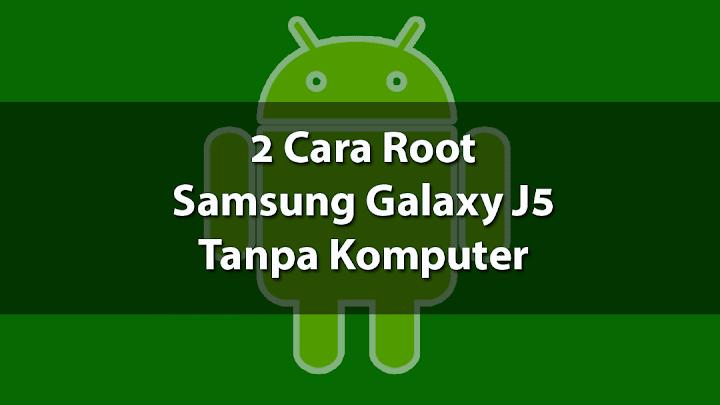 2 Cara Root Samsung Galaxy J5 Tanpa PC Terbaru