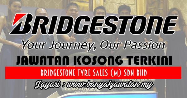Jawatan Kosong 2017 di Bridgestone Tyre Sales (M) Sdn Bhd www.banyakjawatan.my