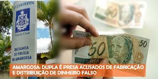 AMARGOSA: DUPLA É PRESA POR FABRICAÇÃO E DISTRIBUIÇÃO DE DINHEIRO FALSO