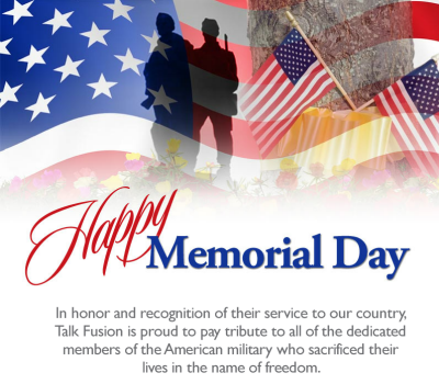 Happy Memorial Day 2016: in honor and recognition of their service to our country, talk fusion is proud to pay tribute to all of the dedicated,