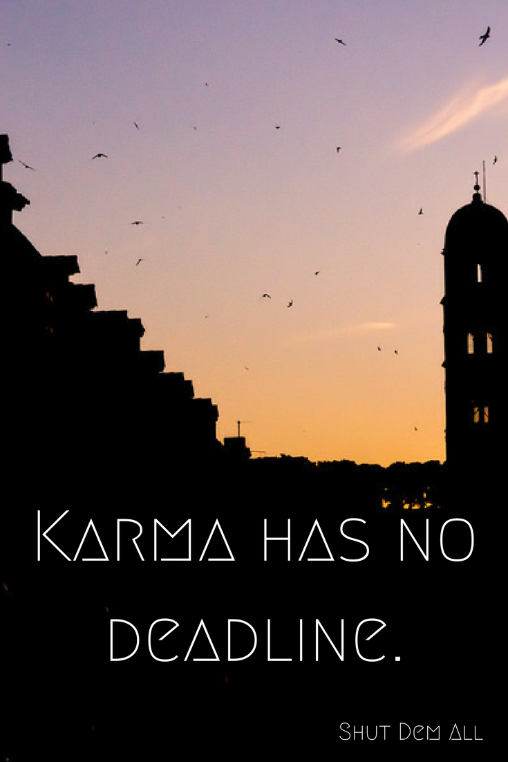 Deadline karma sayings quotes