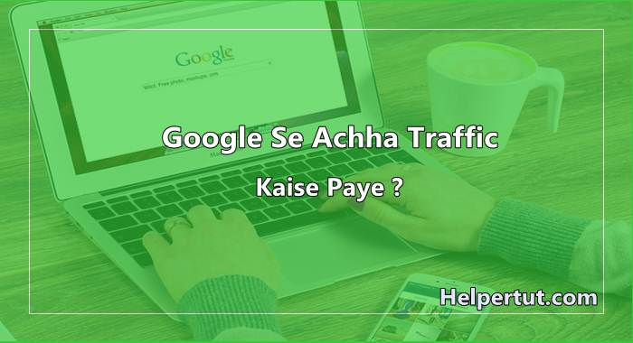 Blog par google Se Achha Traffic Kaise laye- get traffic guide