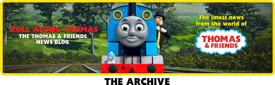 Roll Along Thomas: The Thomas and Friends News Blog - The Archive