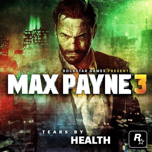 "HEALTH - TEARS (From ""Max Payne 3"") - Single Cover"