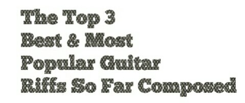 The Top 3 Best & Most Popular Guitar Riffs,So Far Composed